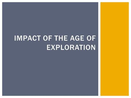 IMPACT OF THE AGE OF EXPLORATION.  European set out to discover riches and wealth of all kinds  Once the new world was discovered they began to search.