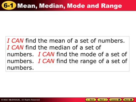 6-1 Mean, Median, Mode and Range I CAN find the mean of a set of numbers. I CAN find the median of a set of numbers. I CAN find the mode of a set of numbers.
