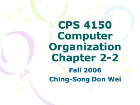 CPS 4150 Computer Organization Chapter 2-2 Fall 2006 Ching-Song Don Wei.