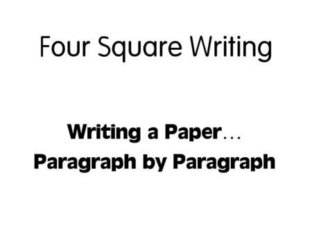 Writing a Paper … Paragraph by Paragraph Four Square Writing.