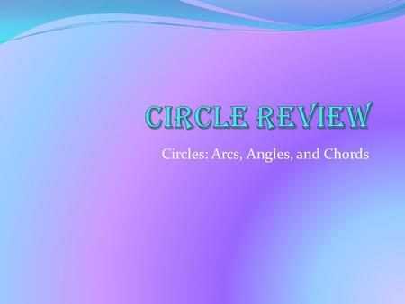 Circles: Arcs, Angles, and Chords. Define the following terms Chord Circle Circumference Circumference Formula Central Angle Diameter Inscribed Angle.