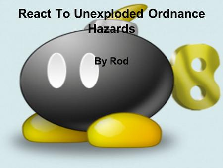 React To Unexploded Ordnance Hazards