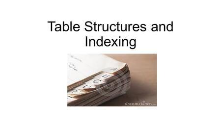 "Table Structures and Indexing. The concept of indexing If you were asked to search for the name ""Adam Wilbert"" in a phonebook, you would go directly to."