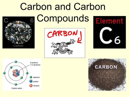 Carbon and Carbon Compounds. Carbon and carbon compounds Focus questions: 1. Why can carbon form so many different compounds? 2. How are properties of.