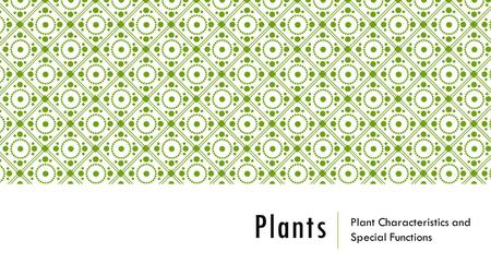 Plants Plant Characteristics and Special Functions.