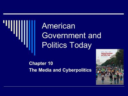 American Government and Politics Today Chapter 10 The Media and Cyberpolitics.