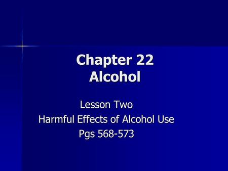 Chapter 22 Alcohol Lesson Two Harmful Effects of Alcohol Use Pgs 568-573.