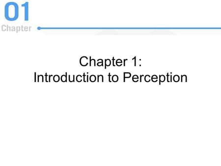Chapter 1: Introduction to Perception. Why Study Perception? Future careers –Graduate school work in perception Medical applications –Devices to assist.