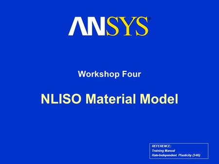NLISO Material Model Workshop Four REFERENCE: Training Manual Rate-Independent Plasticity (3-65)