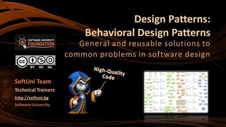 Design Patterns: Behavioral Design Patterns General and reusable solutions to common problems in software design Software University
