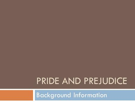 PRIDE AND PREJUDICE Background Information. English Regency Period  1810-1820  Middle class gained considerable prestige and social status  New-money.
