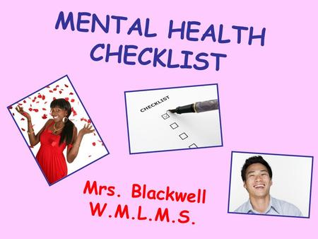 MENTAL HEALTH CHECKLIST Mrs. Blackwell W.M.L.M.S..