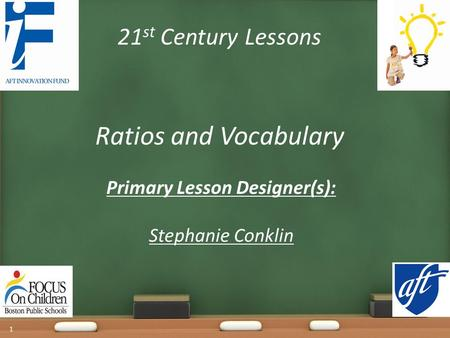 21 st Century Lessons Ratios and Vocabulary Primary Lesson Designer(s): Stephanie Conklin 1.