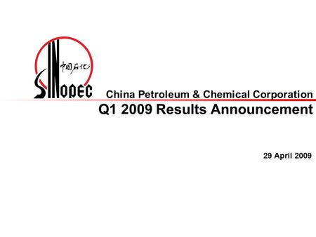 29 April 2009 China Petroleum & Chemical Corporation Q1 2009 Results Announcement.