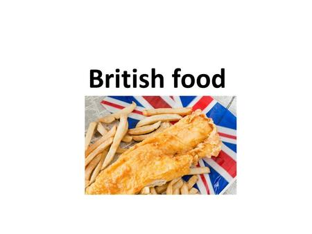 British food. Traditional breakfast – Full British People in Britain have fried eggs, sausages, beans, tomatoes, mushrooms and bacon for breakfast. They.