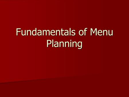 Fundamentals of Menu Planning. The Purpose of Menus Planning Tool Establishes… Establishes… –customer needs and expectations –Prices –Type of food –Service.