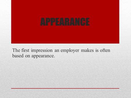 Appearance The first impression an employer makes is often based on appearance.