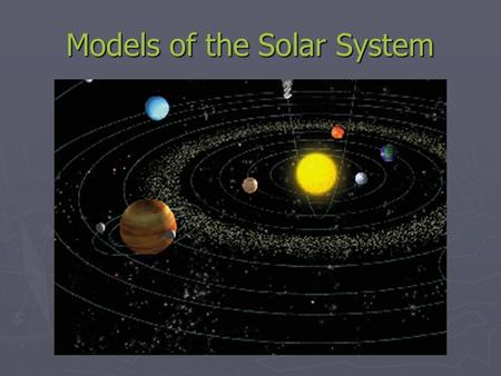 Models of the Solar System. Earliest Astronomers (Before 400 BC) ► Early civilizations (e.g., Maya, Babylonians) observed the heavens for religious and.