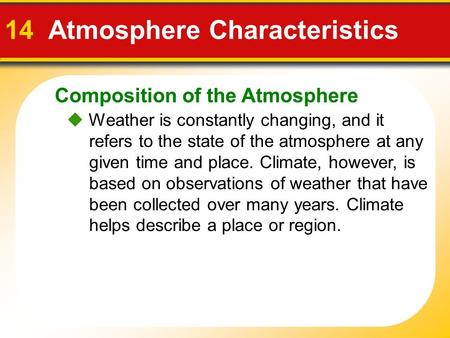 Composition of the Atmosphere 14 Atmosphere Characteristics  Weather is constantly changing, and it refers to the state of the atmosphere at any given.