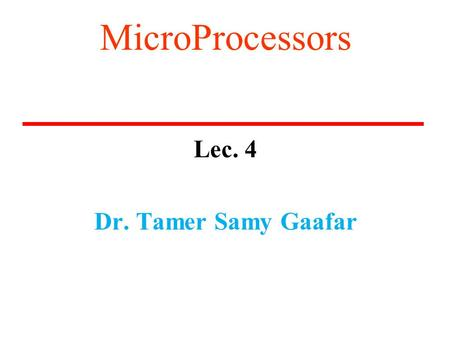 MicroProcessors Lec. 4 Dr. Tamer Samy Gaafar. Course Web Page  —