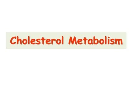 Cholesterol Metabolism.  The chemical and biochemical aspects of cholesterol regarding structure, distribution and biological functions in human body.