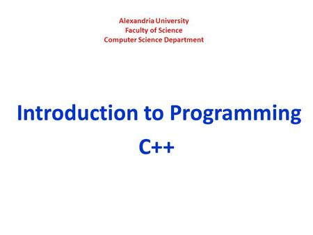 Alexandria University Faculty of Science Computer Science Department Introduction to Programming C++