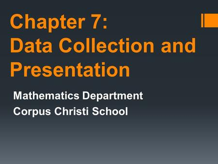Chapter 7: Data Collection and Presentation Mathematics Department Corpus Christi School.