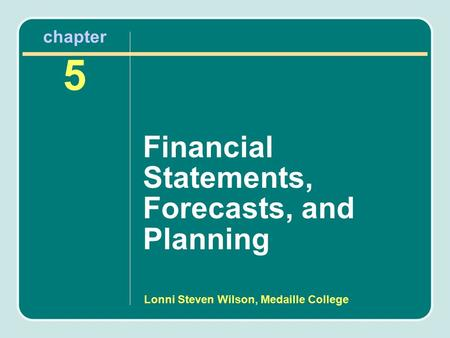 Lonni Steven Wilson, Medaille College chapter 5 Financial Statements, Forecasts, and Planning.