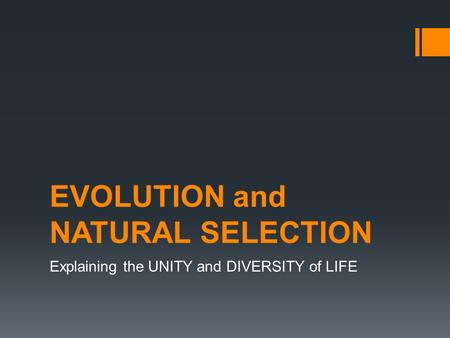 EVOLUTION and NATURAL SELECTION Explaining the UNITY and DIVERSITY of LIFE.