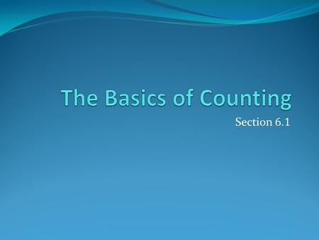 Section 6. 1. Basic Counting Principles: The Product Rule The Product Rule: A procedure can be broken down into a sequence of two tasks. There are n 1.