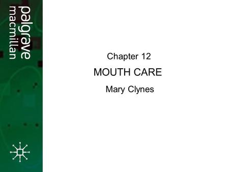 MOUTH CARE Mary Clynes Chapter 12. Introduction This presentation examines the requisite standard of mouth care within the healthcare setting and walks.
