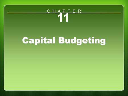 Chapter 11 11 Capital Budgeting C H A P T E R. Chapter Objectives Define capital budgeting. Distinguish between the various techniques of capital budgeting.