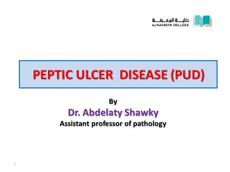 PEPTIC ULCER DISEASE (PUD) By Dr. Abdelaty Shawky Assistant professor of pathology 1.