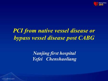 PCI from native vessel disease or bypass vessel disease post CABG Nanjing first hospital Yefei Chenshaoliang.