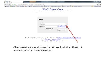 After receiving the confirmation email, use the link and Login Id provided to retrieve your password.