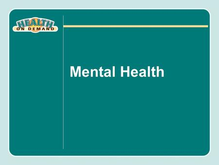 Mental Health. Objectives Define mental health and understand what constitutes both good mental health and poor mental health. Understand the magnitude.