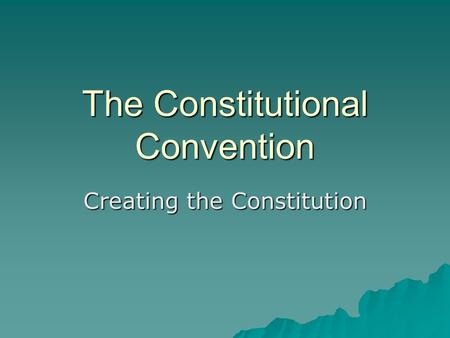 The Constitutional Convention Creating the Constitution.