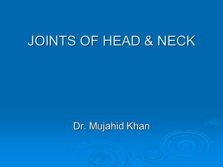 JOINTS OF HEAD & NECK Dr. Mujahid Khan. Atlanto-Occipital Joints  Are synovial joints  Formed between the occipital condyles above and the superior.
