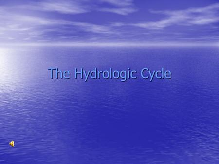 The Hydrologic Cycle Water Water never leaves the Earth. It is constantly being cycled through the atmosphere, ocean, and land. This process, known as.