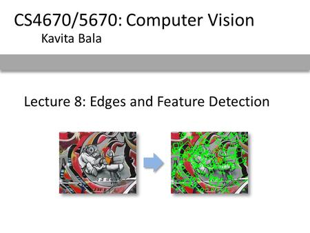 Lecture 8: Edges and Feature Detection CS4670/5670: Computer Vision Kavita Bala.