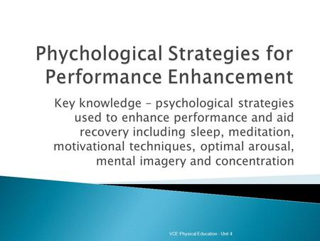 Key knowledge – psychological strategies used to enhance performance and aid recovery including sleep, meditation, motivational techniques, optimal arousal,