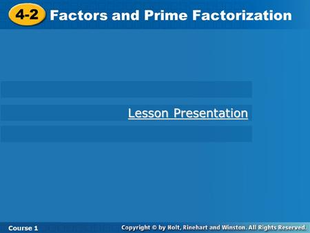 4-2 Factors and Prime Factorization Course 1 Lesson Presentation Lesson Presentation.