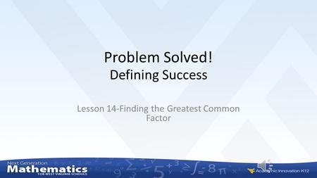 Defining Success Lesson 14-Finding the Greatest Common Factor Problem Solved!