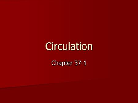 Circulation Chapter 37-1. Circulatory System Functions: Functions: –Transports oxygen, nutrients, hormones and waste products to and from body cells –All.