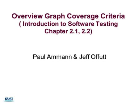 Overview Graph Coverage Criteria ( Introduction to Software Testing Chapter 2.1, 2.2) Paul Ammann & Jeff Offutt.