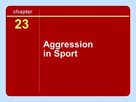 23 Aggression in Sport chapter. Session Outline Aggression in Contemporary Sport What Is Aggression? Causes of Aggression Aggression in Sport: Special.