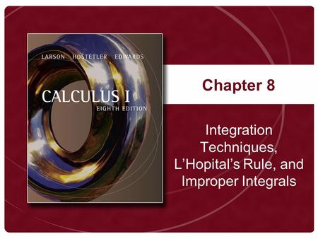 Chapter 8 Integration Techniques, L'Hopital's Rule, and Improper Integrals.