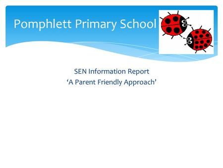 SEN Information Report 'A Parent Friendly Approach' Pomphlett Primary School.