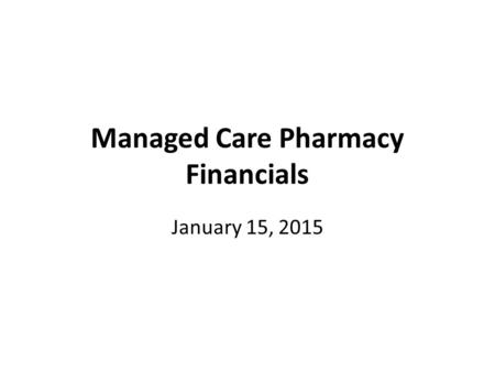 Managed Care Pharmacy Financials January 15, 2015.