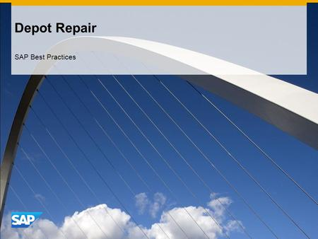 Depot Repair SAP Best Practices. ©2013 SAP AG. All rights reserved.2 Purpose, Benefits, and Key Process Steps Purpose  This scenario covers the processing.